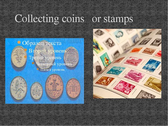 Collecting coins or stamps