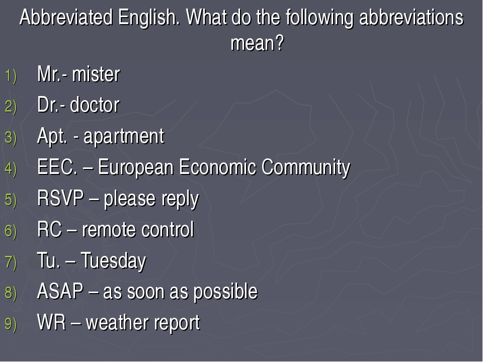 Abbreviated English. What do the following abbreviations mean? Mr.- mister Dr...