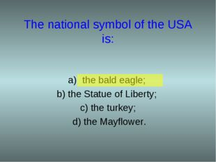 The national symbol of the USA is: the bald eagle; b) the Statue of Liberty;