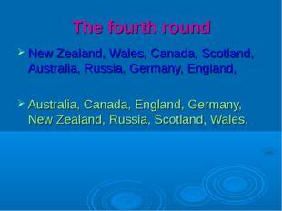 The fourth round New Zealand, Wales, Canada, Scotland, Australia, Russia, Ger