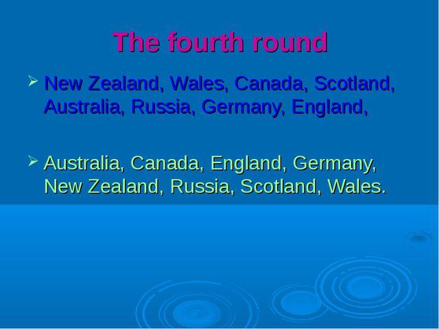 The fourth round New Zealand, Wales, Canada, Scotland, Australia, Russia, Ger...
