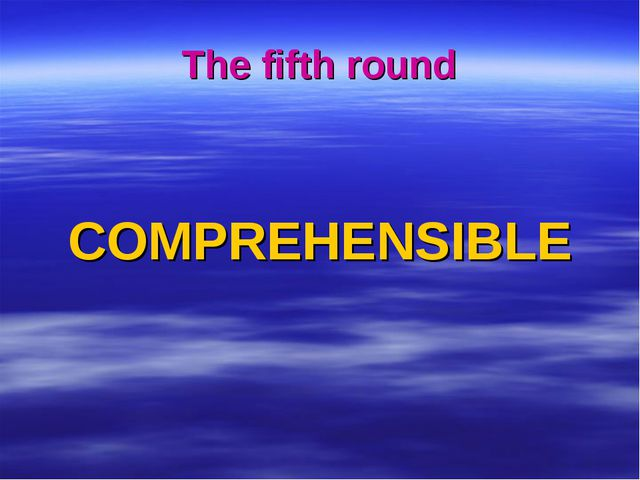 The fifth round COMPREHENSIBLE