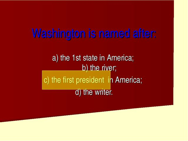 Washington is named after: a) the 1st state in America; b) the river; c) the...