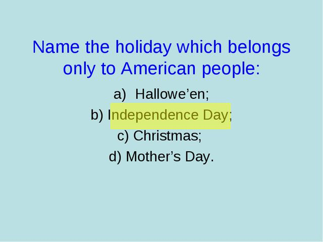 Name the holiday which belongs only to American people: Hallowe'en; b) Indepe...
