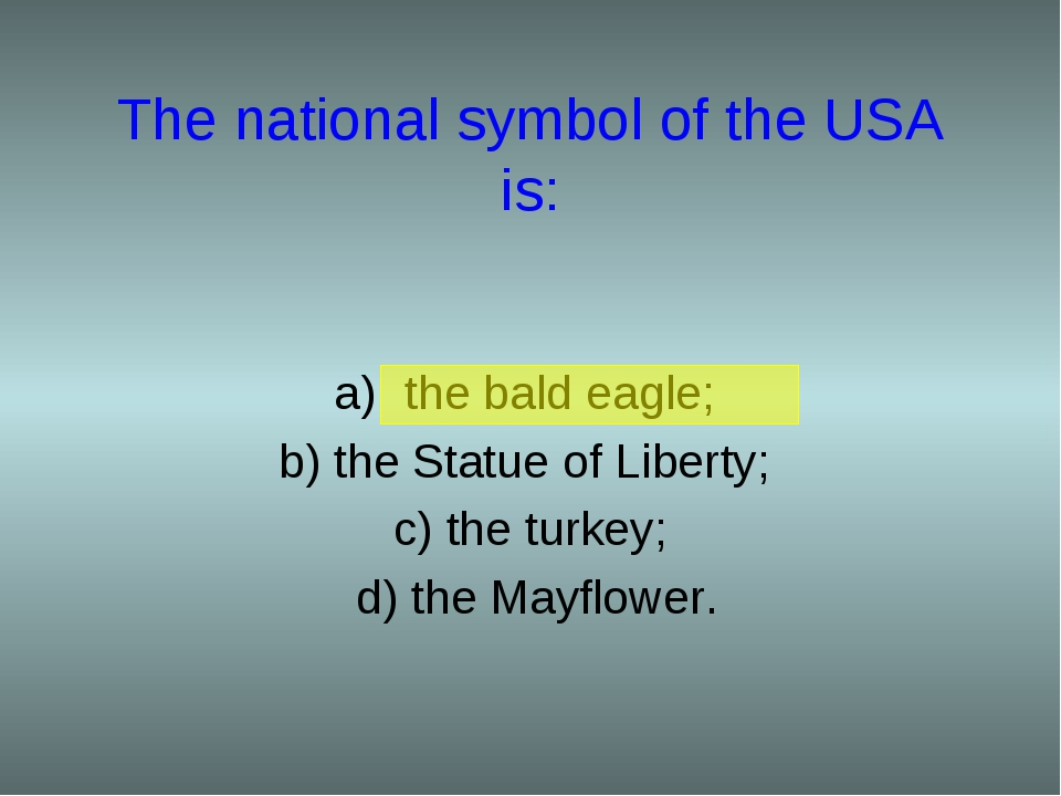 The national symbol of the USA is: the bald eagle; b) the Statue of Liberty;...