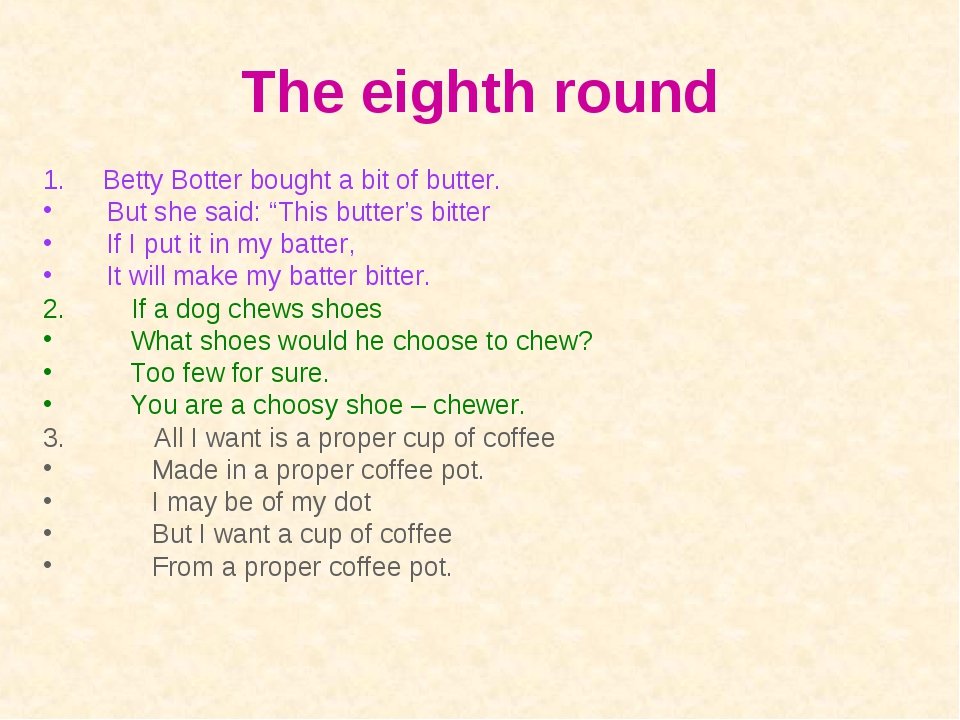 """The eighth round 1. Betty Botter bought a bit of butter. But she said: """"This..."""