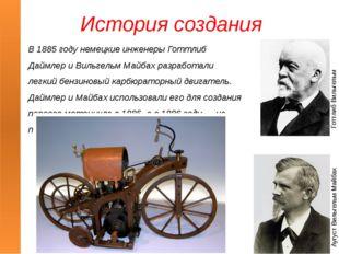 История создания В 1885 году немецкие инженеры Готтлиб Даймлер и Вильгельм Ма
