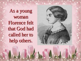 As a young woman Florence felt that God had called her to help others.