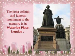 The most solemn and famous monument to the memory is in Waterloo Place, Londo