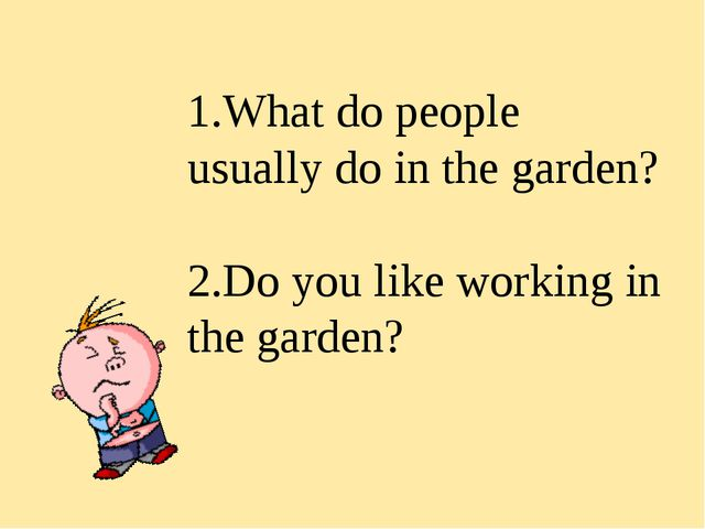 What do people usually do in the garden? Do you like working in the garden?