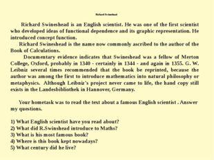 Richard Swineshead Richard Swineshead is an English scientist. He was one of