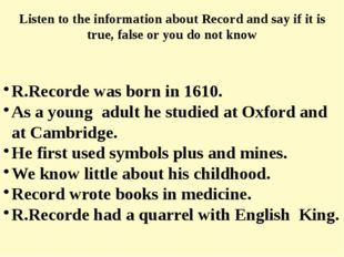 R.Recorde was born in 1610. As a young adult he studied at Oxford and at Camb