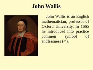 John Wallis John Wallis is an English mathematician, professor of Oxford Univ
