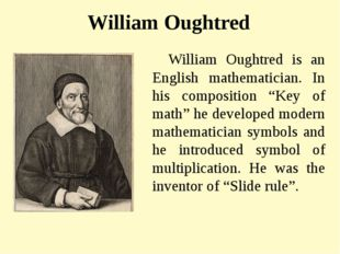 William Oughtred William Oughtred is an English mathematician. In his composi