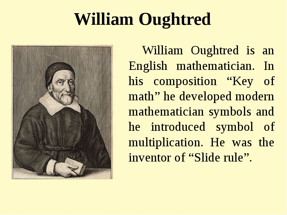 William Oughtred William Oughtred is an English mathematician. In his composi...
