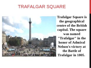 TRAFALGAR SQUARE Trafalgar Square is the geographical centre of the British c