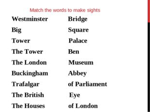 Match the words to make sights Westminster Bridge Big Square Tower Palace The