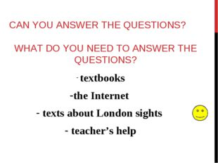 CAN YOU ANSWER THE QUESTIONS? textbooks the Internet texts about London sight