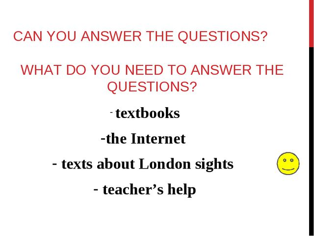 CAN YOU ANSWER THE QUESTIONS? textbooks the Internet texts about London sight...