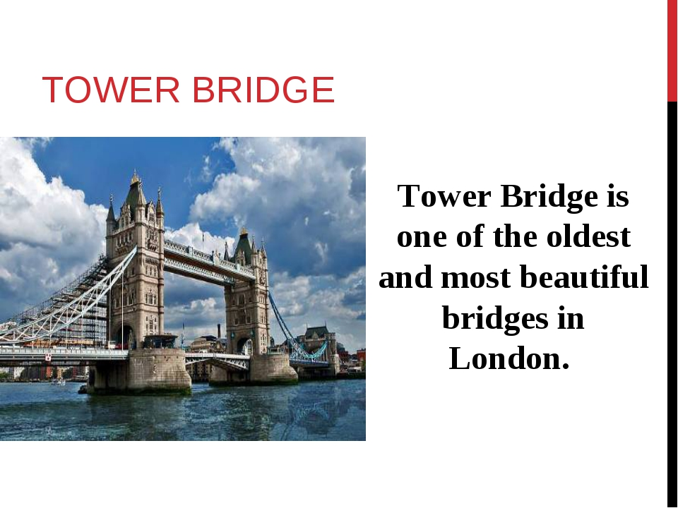 TOWER BRIDGE Tower Bridge is one of the oldest and most beautiful bridges in...