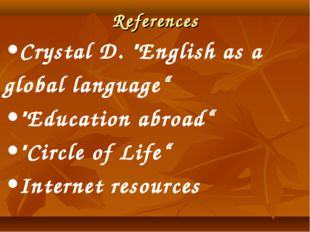 "References •Crystal D. ""English as a global language"" •""Education abroad"" •""C"