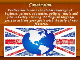 Conclusion English has become the global language of business, science, educa