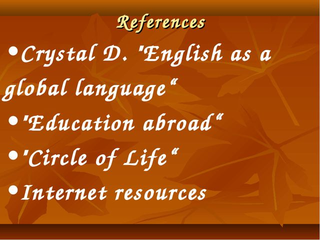"References •Crystal D. ""English as a global language"" •""Education abroad"" •""C..."