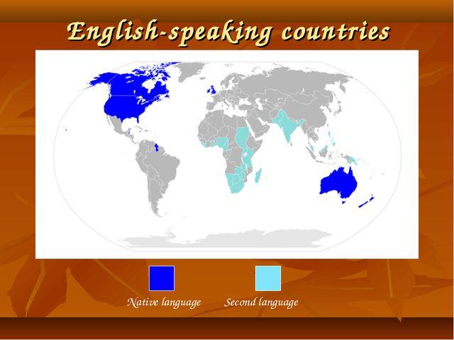 English-speaking countries Native language Second language