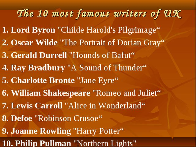 "The 10 most famous writers of UK 1. Lord Byron ""Childe Harold's Pilgrimage"" 2..."