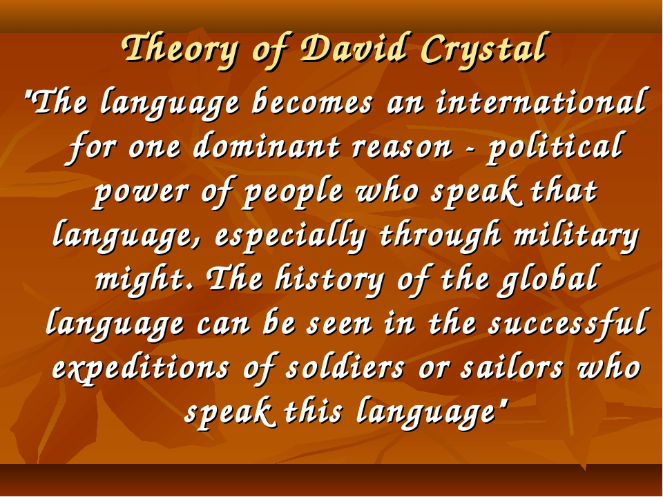 "Theory of David Crystal ""The language becomes an international for one domina..."