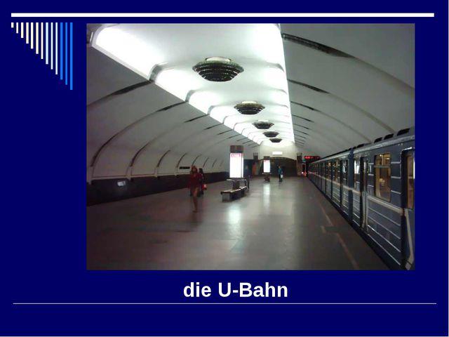 die U-Bahn