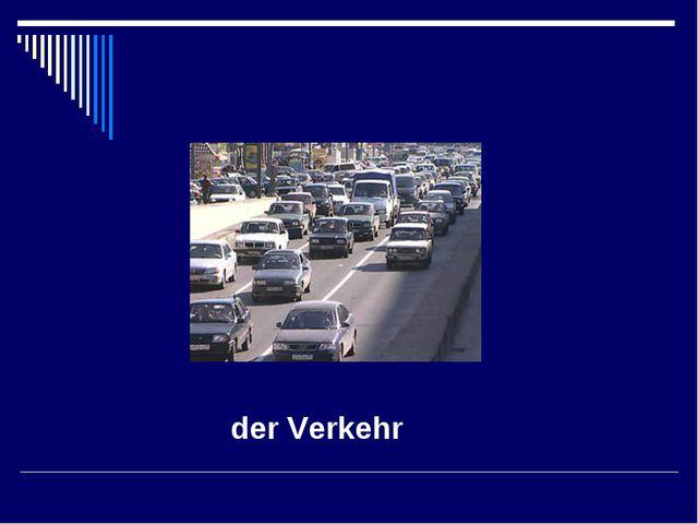 der Verkehr