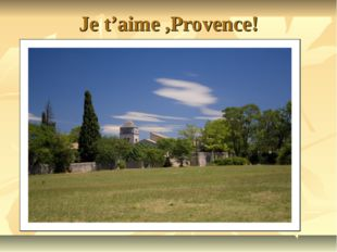 Je t'aime ,Provence!