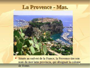 La Provence - Mas. Située au sud-est de la France, la Provence tire son nom d