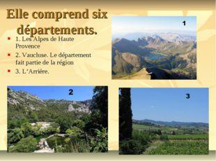 Elle comprend six départements. 1. Les Alpes de Haute Provence 2. Vaucluse. L