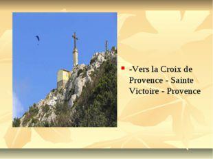 -Vers la Croix de Provence - Sainte Victoire - Provence