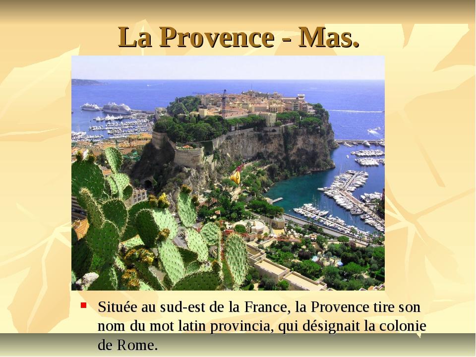 La Provence - Mas. Située au sud-est de la France, la Provence tire son nom d...