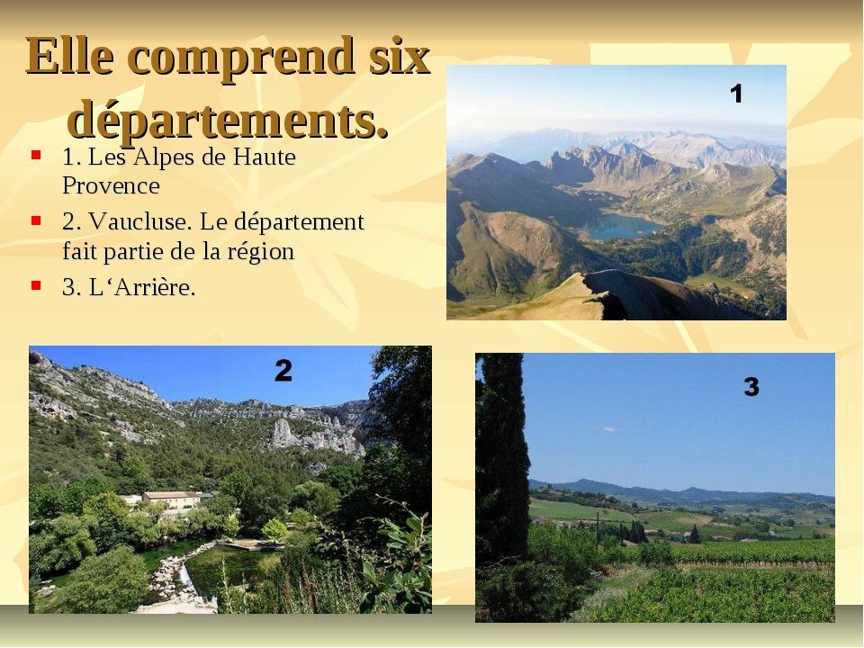 Elle comprend six départements. 1. Les Alpes de Haute Provence 2. Vaucluse. L...