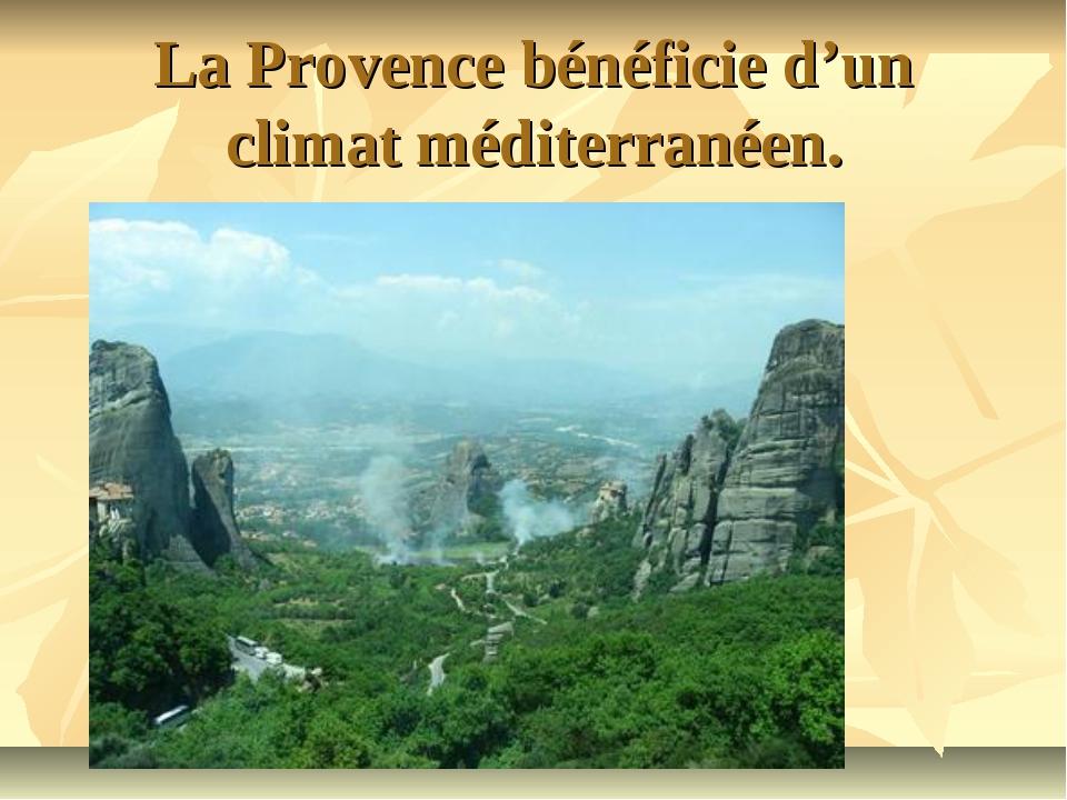 La Provence bénéficie d'un climat méditerranéen.