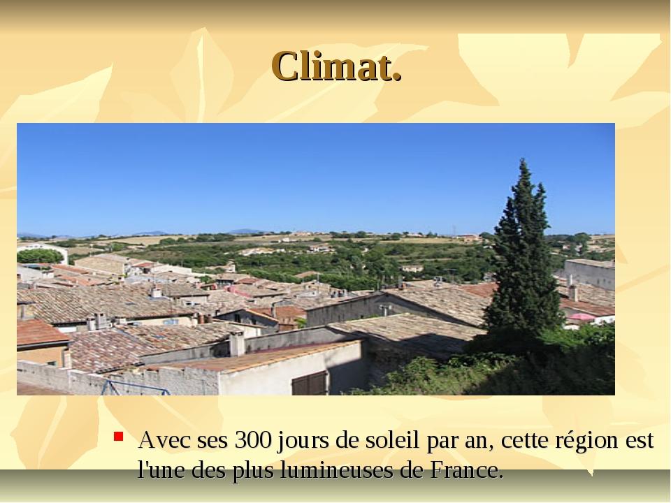 Climat. Avec ses 300 jours de soleil par an, cette région est l'une des plus...
