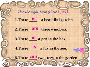 Use the right form (there is/are). 1.There ____ a beautiful garden. 2.There