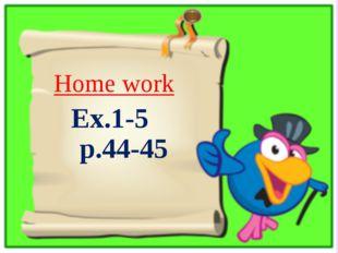 Ex.1-5 p.44-45 Home work