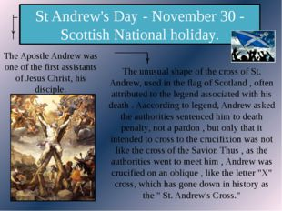St Andrew's Day - November 30 - Scottish National holiday. The Apostle Andrew