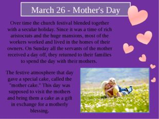 March 26 - Mother's Day Over time the church festival blended together with a