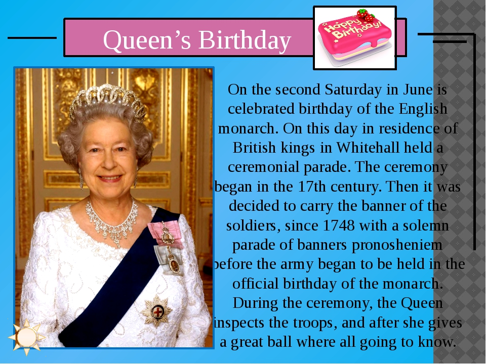 On the second Saturday in June is celebrated birthday of the English monarch....