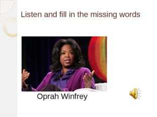 Listen and fill in the missing words Oprah Winfrey