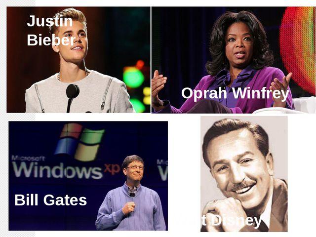Justin Bieber Oprah Winfrey Bill Gates Walt Disney