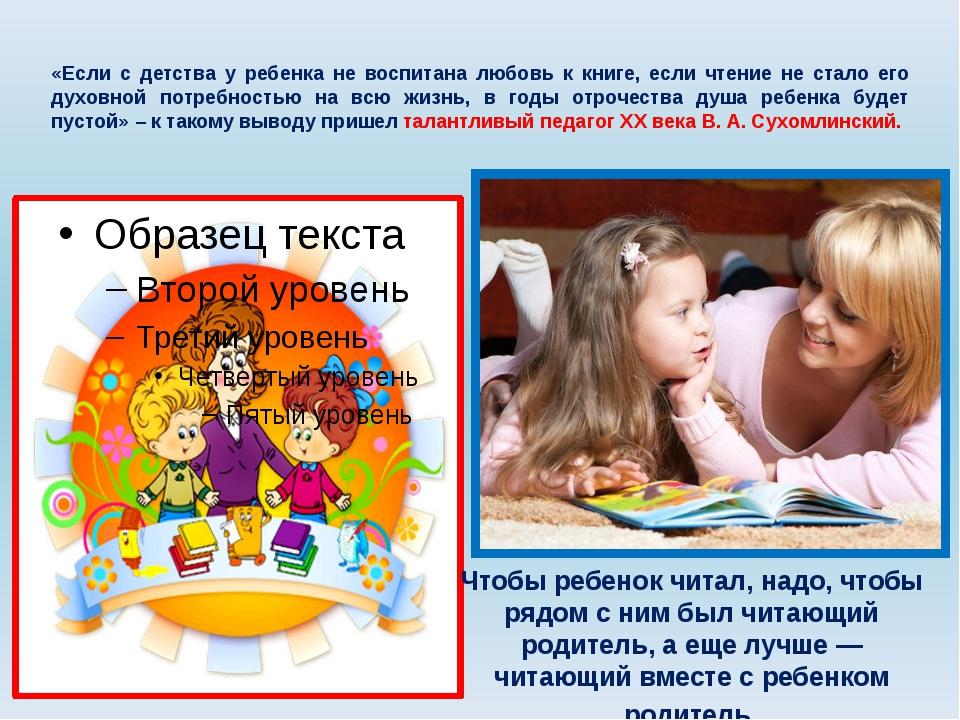 «Если с детства у ребенка не воспитана любовь к книге, если чтение не стало...