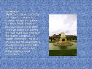 Hyde park Hyde park London is not only the majestic monuments, squares, bridg