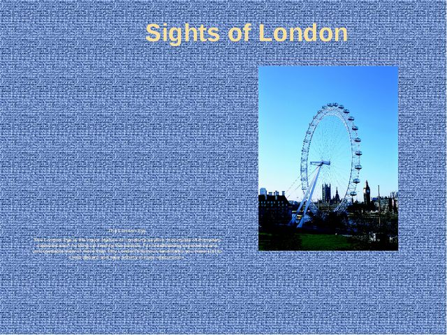 The London Eye The London Eye is the major feature of London's skyline. It c...